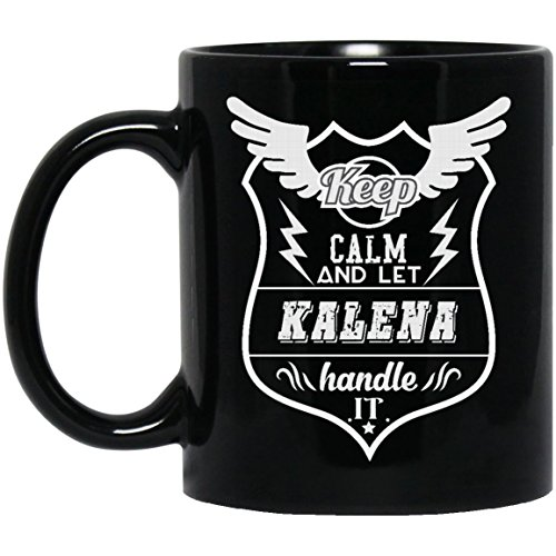 Gag name gifts mug For adult- Keep Calm And Let KALENA Handle It - Cute quote mug ForGrandpa, Dad,Mom- On weding aniversary, Black 11oz best - Hawaiian Meaning Kalena