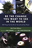 img - for Be the Change You Want to See in the World: 365 Things You Can Do for Yourself And Your Planet book / textbook / text book