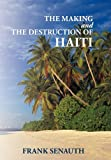 The Making and the Destruction of Haiti, Frank Senauth, 1456753835