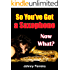 So You've Got a Saxophone - Now What?