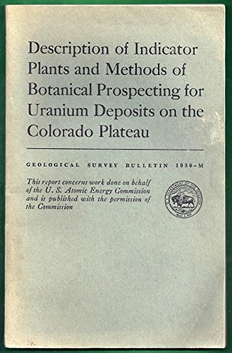 Description of indicator plants and methods of botanical prospecting for uranium deposits on the Colorado Plateau (Geological Survey bulletin)