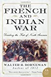 Front cover for the book The French and Indian War: Deciding the Fate of North America by Walter R. Borneman
