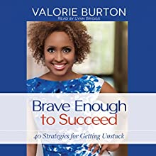 Brave Enough to Succeed: 40 Strategies for Getting Unstuck Audiobook by Valorie Burton Narrated by Lynn Briggs