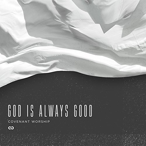 Covenant Worship - God Is Always Good [Live] (2017)