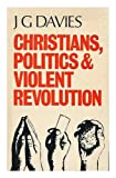 Christians, Politics and Violent Revolution 9780883440612