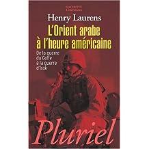 ORIENT ARABE À L'HEURE AMÉRICAINE (L') : DE LA GUERRE DU GOLFE À LA GUERRE D'IRAK