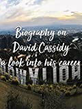 Biography on David Cassidy a look into his career