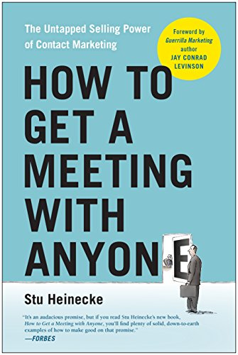 How to Get a Meeting with Anyone: The Untapped Selling Power of Contact Marketing (Stu Who)