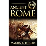 Ancient Rome: Discover the Secrets of Ancient Rome (Rise and Fall of the Roman Empire, Roman History, Ancient Civilizations) (Ancient Civilizations and Mythology)