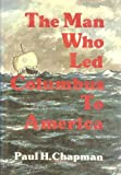 The Man Who Led Columbus to America, Paul H. Chapman, 0914032011