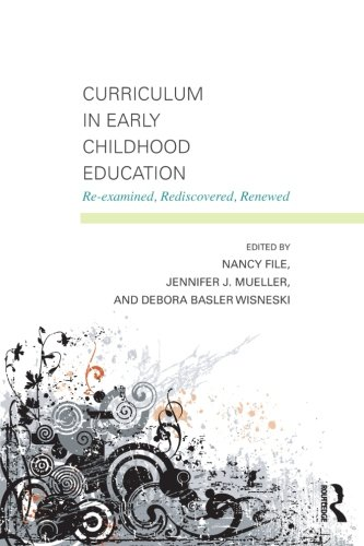 Curriculum in Early Childhood Education: Re-examined, Rediscovered, Renewed