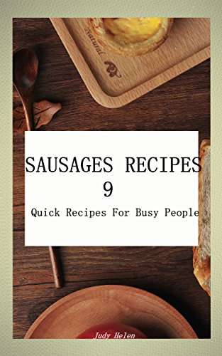 SAUSAGES Recipes  9  : Quick Recipes For Busy People by Judy  Helen