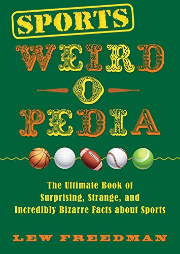 Pdf Outdoors Sports Weird-o-Pedia: The Ultimate Book of Surprising, Strange, and Incredibly Bizarre Facts about Sports