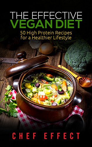 The Effective Vegan Diet: 50 High Protein Recipes for a Healthier Lifestyle (English Edition)