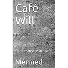 Café Will: Shakespeare au café (French Edition)