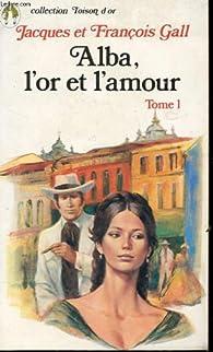 Alba, l'or et l'amour - tome 1 par Jacques et François Gall