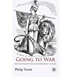 img - for [ Going to War: British Debates from Wilberforce to Blair By Towle, Philip ( Author ) Paperback 2010 ] book / textbook / text book