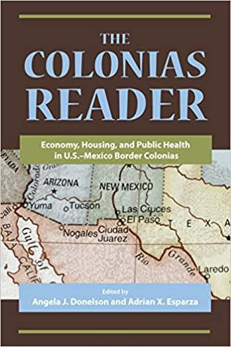 The Colonias Reader: Economy, Housing and Public Health in U.S.-Mexico Border Colonias - Kindle edition by Angela J. Donelson, Adrian X. Esparza.