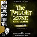 The Twilight Zone Radio Dramas, Volume 18 Radio/TV Program by Rod Serling, Montgomery Pittman, Richard Matheson, Charles Beaumont, William Idelson Narrated by  full cast