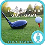 Improve Your Golf Game: Focus & Concentration (Hypnosis & Meditation)   Erick Brown