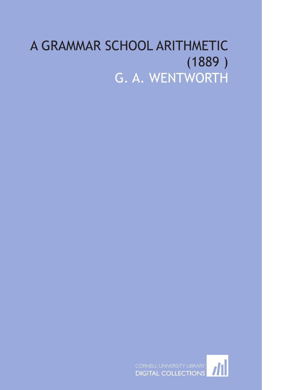 A Grammar School Arithmetic (1889 ) pdf