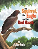 The Squirrel, the Eagle and the Red Hawk, John Ruiz, 1469179709