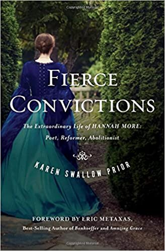 Fierce Convictions The Extraordinary Life Of Hannah More Poet Reformer Abolitionist Karen Swallow Prior 9781400206254 Amazon Books