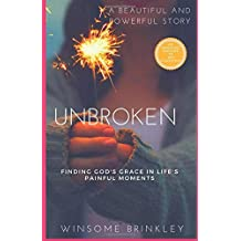Unbroken: Finding God's Grace in Life's Painful Moments ( A Beautiful and Powerful Story)