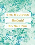 She Believed She Could So She Did Journal With Inspirational Quotes: 8.5 x 11, Teal Marble Cover, Lined/Ruled Notebook (Inspirational Journals)