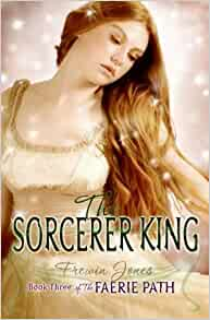 The Faerie Path #3: The Sorcerer King: Book Three of The Faerie Path:  Amazon.com: Books