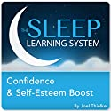 Confidence and Self-Esteem Boost with Hypnosis, Meditation, and Affirmations (The Sleep Learning System) Speech by Joel Thielke Narrated by Joel Thielke