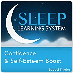 Confidence and Self-Esteem Boost with Hypnosis, Meditation, and Affirmations (The Sleep Learning System)