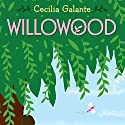 Willowood Audiobook by Cecilia Galante Narrated by Therese Plummer