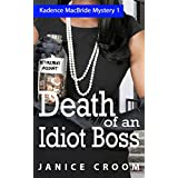 Death of an Idiot Boss: An Amateur Sleuth with Attitude (The Kadence MacBride Mystery Series Book 1)