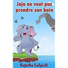 Children's French books: Jojo ne veut pas prendre son bain: Livre pour enfants. Children's French Picture book. Livres enfants 5 6 ans (French Edition),Childrens ... la animaux. Children's French books t. 4)
