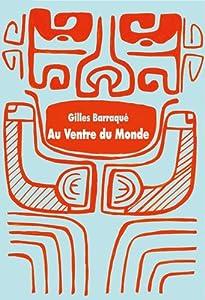 vignette de 'Au ventre du monde (Gilles Barraqué)'