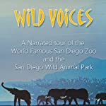 Wild Voices: The Sounds of the World Famous San Diego Zoo | Geoffrey T. Williams