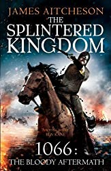 The Splintered Kingdom: 1066: The Bloody Aftermath (The Conquest series) by Aitcheson, James (2013) Paperback