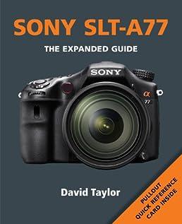 amazon com sony slt a77 expanded guides 9781907708855 david rh amazon com Len Sony 70 200 sony alpha 77 ii user manual