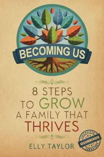 Becoming Us: 8 Steps to Grow a Family that ()