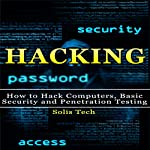 Hacking: How to Hack Computers, Basic Security, and Penetration Testing | Solis Tech