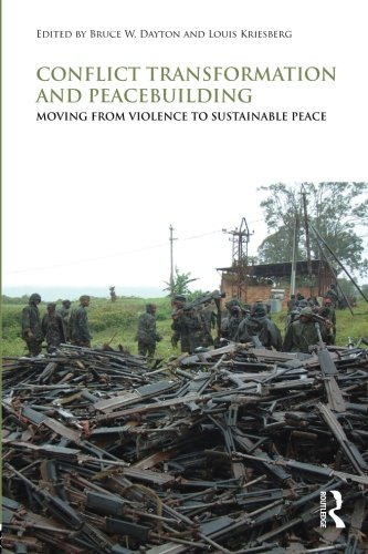 Conflict Transformation and Peacebuilding: Moving From Violence to Sustainable Peace (Routledge Studies in Security and