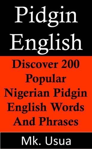 Pidgin English:Discover 200 Popular Nigerian Pidgin English Words