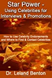 Star Power - Using Celebrities for Interviews and Promotions, Leland Benton, 1499336772