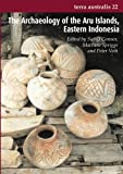 The Archaeology of the Aru Islands, Eastern Indonesia, , 1740761138