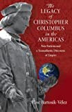 The Legacy of Christopher Columbus in the Americas : New Nations and a Transatlantic Discourse of Empire, Bartosik-Velez, Elise, 0826519539
