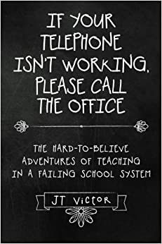 Book If Your Telephone Isn't Working, Please Call the Office: The Hard-to-Believe Adventures of Teaching in a Failing School System