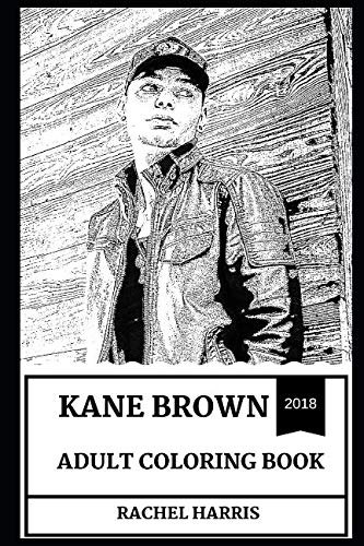 Kane Brown Adult Coloring Book: Prodigy Country Music Singer and Talented Artist, Millennial Star and Hot Model Inspired Adult Coloring Book (Kane Brown Books)