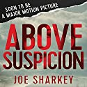 Above Suspicion Audiobook by Joe Sharkey Narrated by Marc Cashman