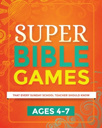 Super Bible Games for Ages 4-7: That Every Sunday School Teacher Should Know (Volume 1)